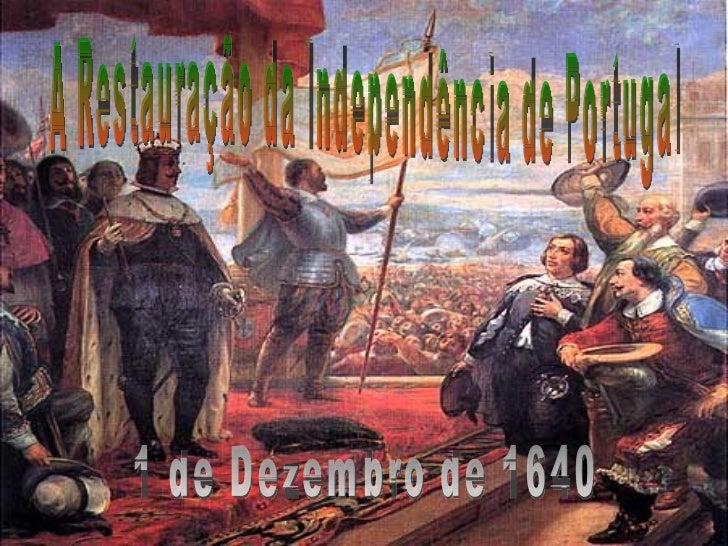 O IMPÉRIO PORTUGUÊS E A CONCORRÊNCIA INTERNACIONAL A Restauração da Independência de Portugal (1640)