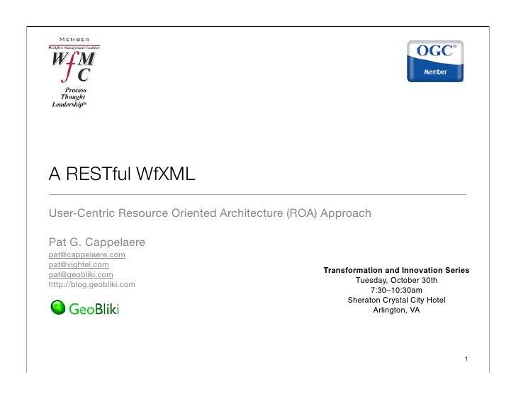 A RESTful WfXML User-Centric Resource Oriented Architecture (ROA) Approach  Pat G. Cappelaere pat@cappelaere.com pat@vight...