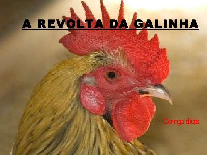 A REVOLTA DA GALINHA Coringa  slides