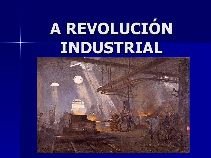 A REVOLUCIÓN INDUSTRIAL