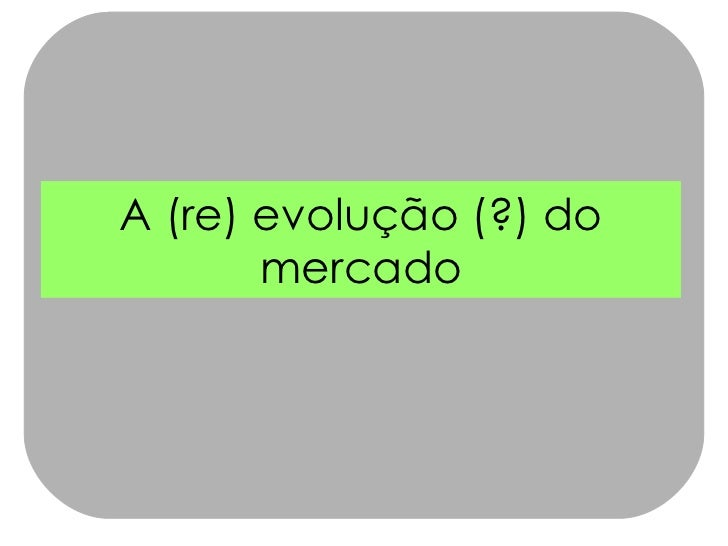 A (re) evolução (?) do mercado