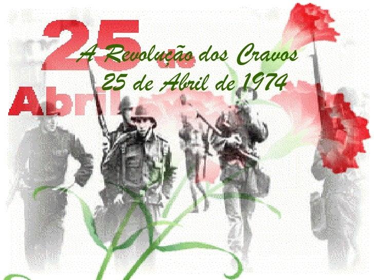 A Revolução dos Cravos   25 de Abril de 1974
