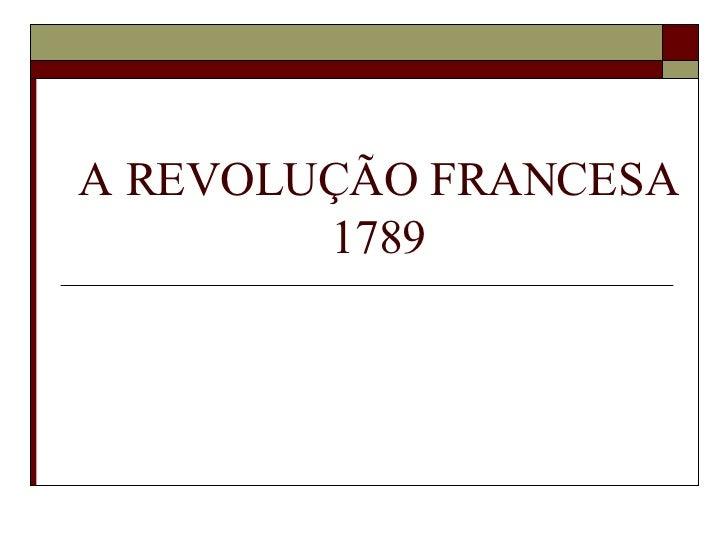A REVOLUÇÃO FRANCESA 1789