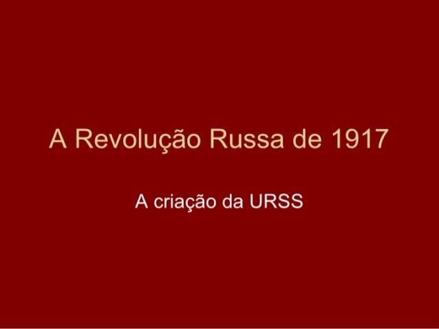 A Revolução Russa de 1917        A criação da URSS