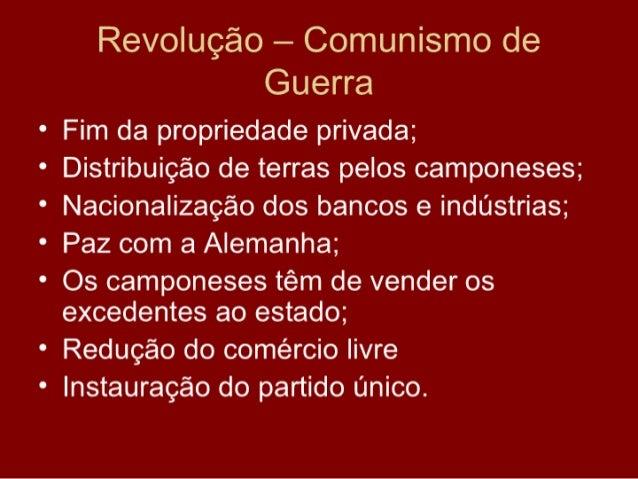 Revolução – Comunismo de              Guerra • Fim da propriedade privada; • Distribuição de terras pelos camponeses; • Na...