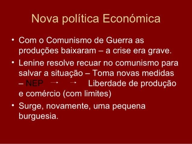Nova política Económica • Com o Comunismo de Guerra as   produções baixaram – a crise era grave. • Lenine resolve recuar n...