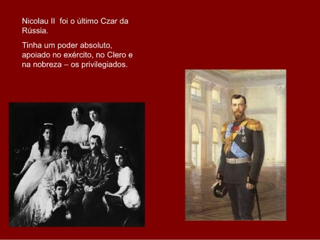 Nicolau II foi o último Czar da Rússia. Tinha um poder absoluto, apoiado no exército, no Clero e na nobreza – os privilegi...