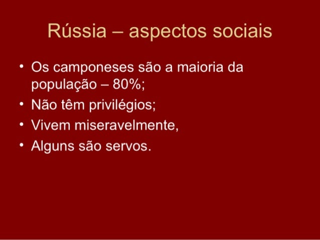 Rússia – aspectos sociais • Os camponeses são a maioria da   população – 80%; • Não têm privilégios; • Vivem miseravelment...