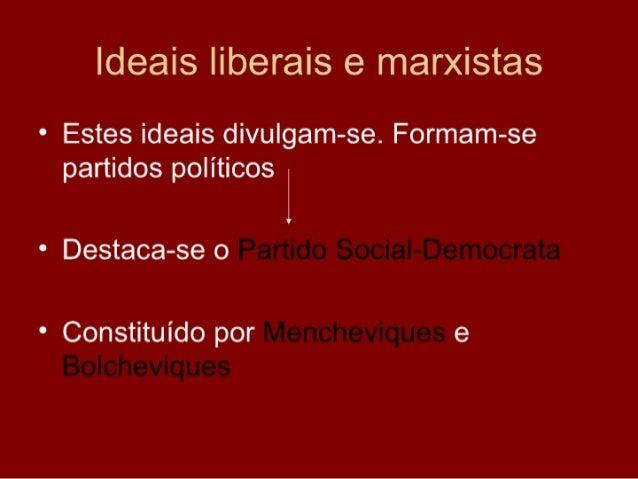 Ideais liberais e marxistas • Estes ideais divulgam-se. Formam-se   partidos políticos  • Destaca-se o Partido Social-Demo...