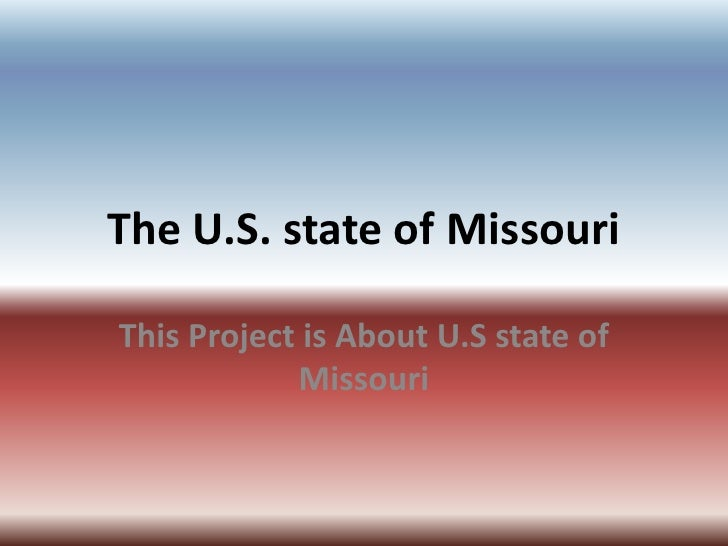 The U.S. stateof Missouri<br />This Project isAbout U.S state of Missouri<br />
