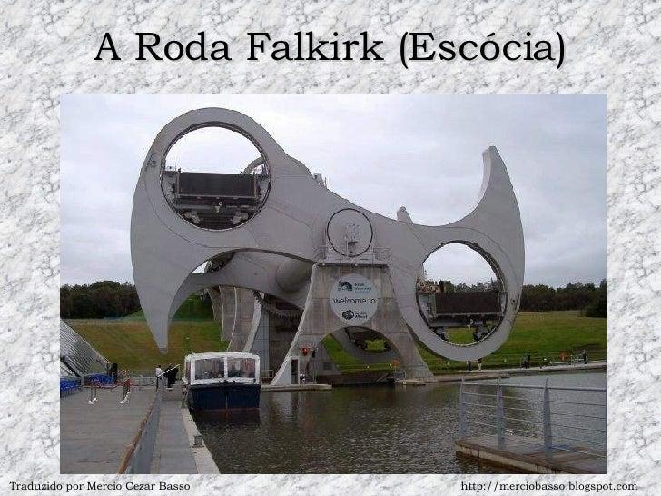 A Roda Falkirk (Escócia) Traduzido por Mercio Cezar Basso http://merciobasso.blogspot.com