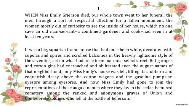death in the characterization of emily grierson a character in a rose for emily by william faulkner William faulkner explores the theme of death throughout his short story a rose for emily, which symbolically represents the decay of the old south and the fall of the confederacy following the civil war.