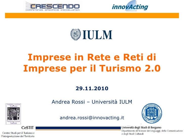 Imprese in Rete e Reti diImprese per il Turismo 2.0              29.11.2010     Andrea Rossi – Università IULM        andr...