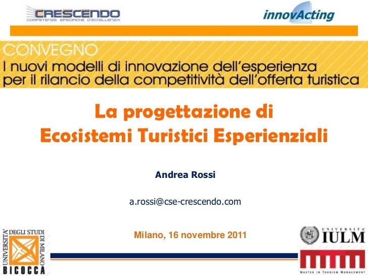 La progettazione diEcosistemi Turistici Esperienziali               Andrea Rossi          a.rossi@cse-crescendo.com       ...