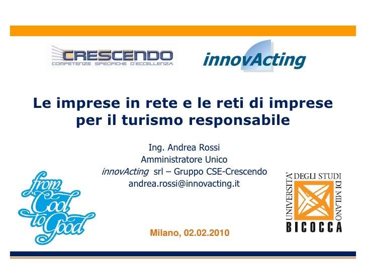 Le imprese in rete e le reti di imprese      per il turismo responsabile                    Ing. Andrea Rossi             ...