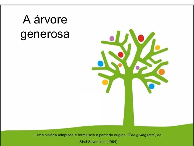 "A árvoregenerosa  Uma história adaptada e formatada a partir do original ""The giving tree"", de                            ..."