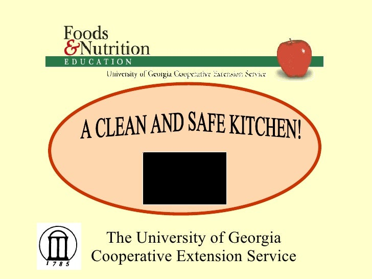 The University of Georgia Cooperative Extension Service A CLEAN AND SAFE KITCHEN!