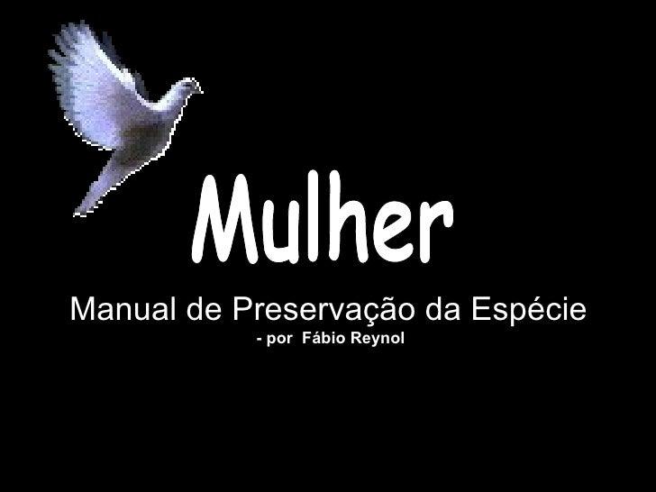Manual de Preservação da Espécie   - por  Fábio Reynol Mulher