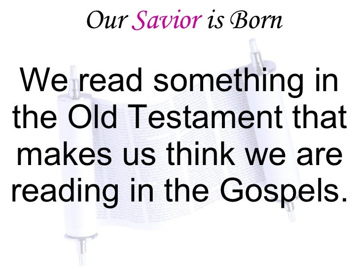 Our  Savior  is Born We read something in the Old Testament that makes us think we are reading in the Gospels.
