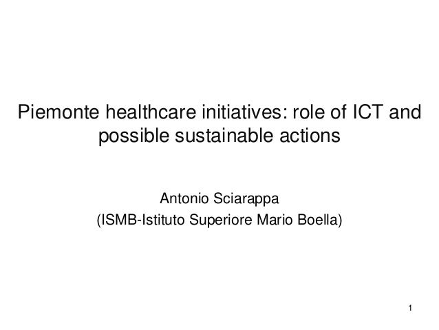 Piemonte healthcare initiatives: role of ICT and        possible sustainable actions                   Antonio Sciarappa  ...