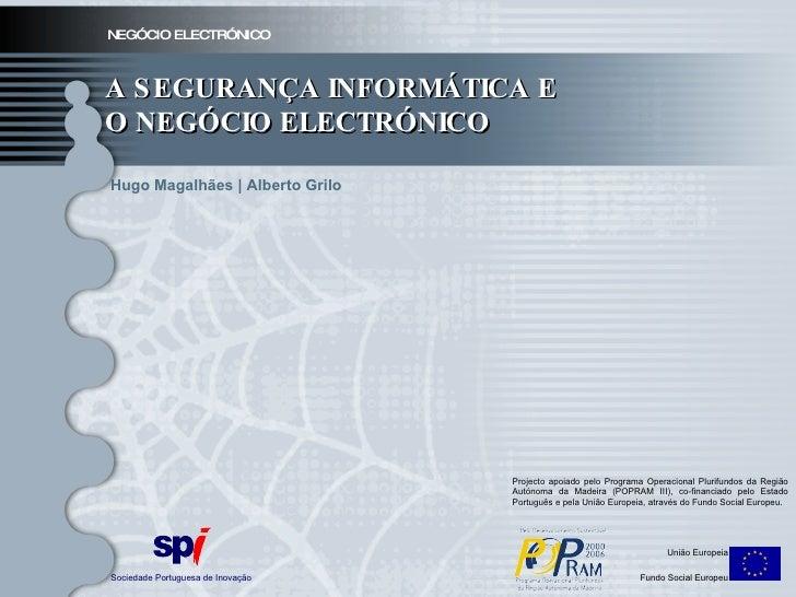 NEGÓCIO ELECTRÓNICO A SEGURANÇA INFORMÁTICA E O NEGÓCIO ELECTRÓNICO Sociedade Portuguesa de Inovação União Europeia Fundo ...