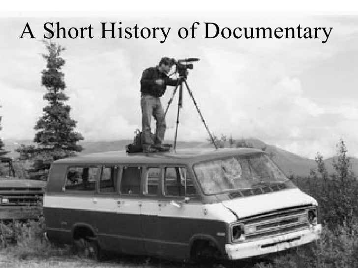 <ul><li>A Short History of Documentary </li></ul>A Short History of Documentary