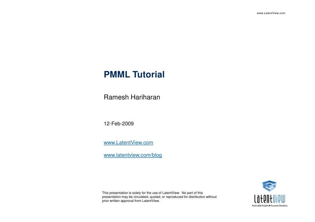 www.LatentView.com      PMML Tutorial   Ramesh Hariharan    12-Feb-2009    www.LatentView.com   www.latentview.com/blog   ...