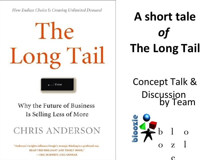 A short tale of   The Long Tail <ul><li>Concept Talk & Discussion  </li></ul>by Team bloozle