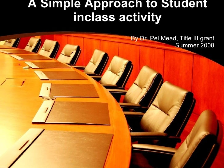 A Simple Approach to Student inclass activity By Dr. Pel Mead, Title III grant Summer 2008