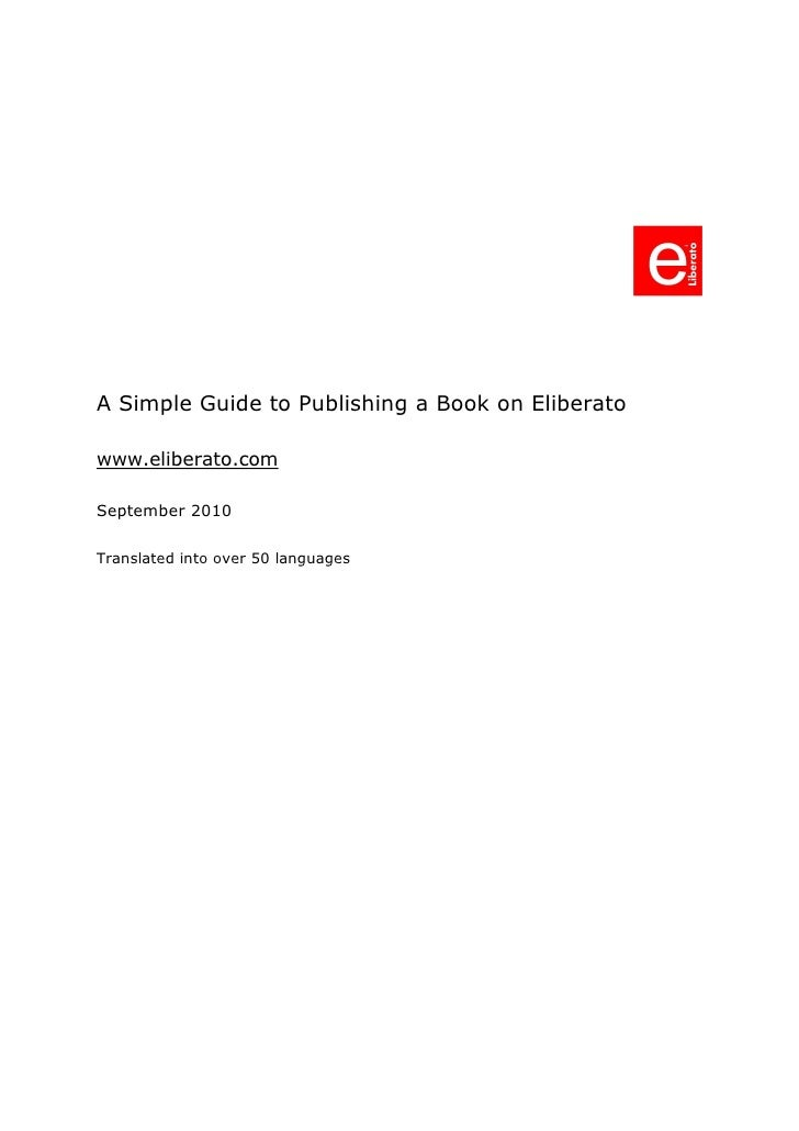 A Simple Guide to Publishing a Book on Eliberato  www.eliberato.com  September 2010  Translated into over 50 languages