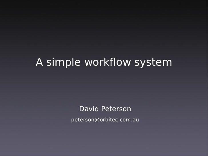 A simple workflow system            David Peterson       peterson@orbitec.com.au