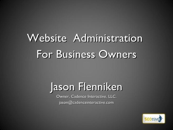 <ul><li>Website  Administration  </li></ul><ul><li>For Business Owners </li></ul><ul><li>Jason Flenniken </li></ul><ul><li...