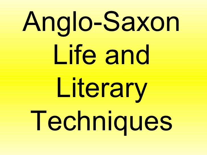 Anglo-Saxon  Life and  LiteraryTechniques