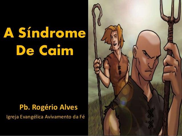 A Síndrome De Caim Pb. Rogério Alves Igreja Evangélica Avivamento da Fé