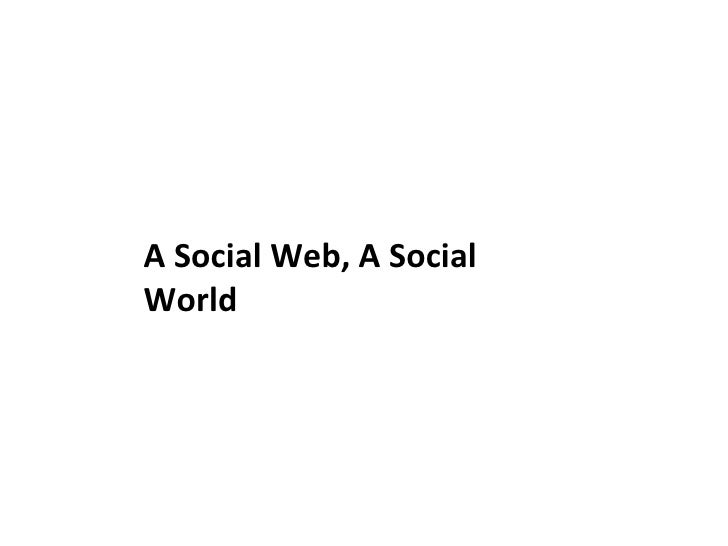 A Social Web, A Social World