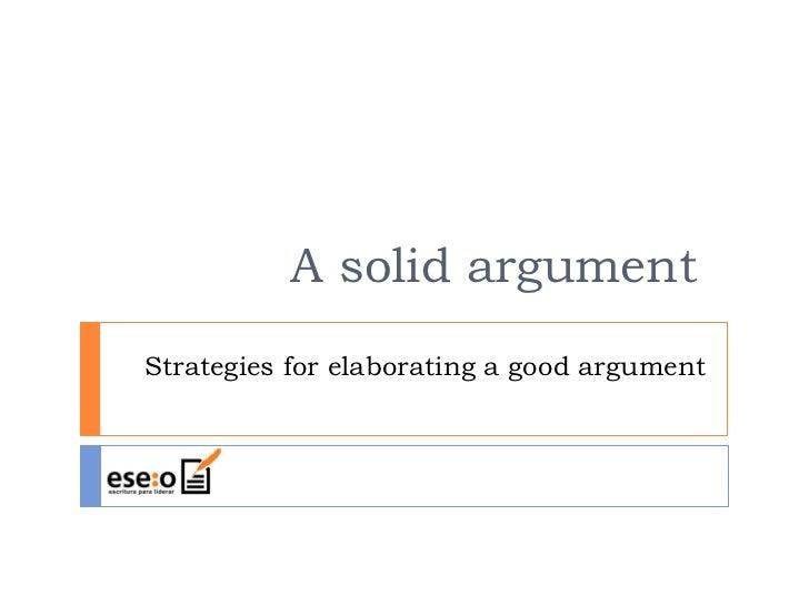 A solid argument Strategies for elaborating a good argument