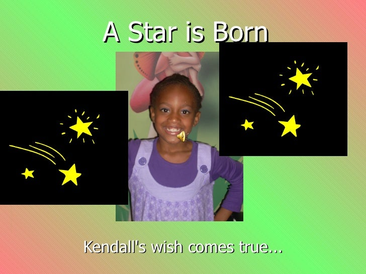 A Star is Born Kendall's wish comes true...