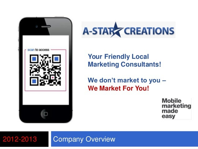 Company Overview2012-2013Your Friendly LocalMarketing Consultants!We don't market to you –We Market For You!