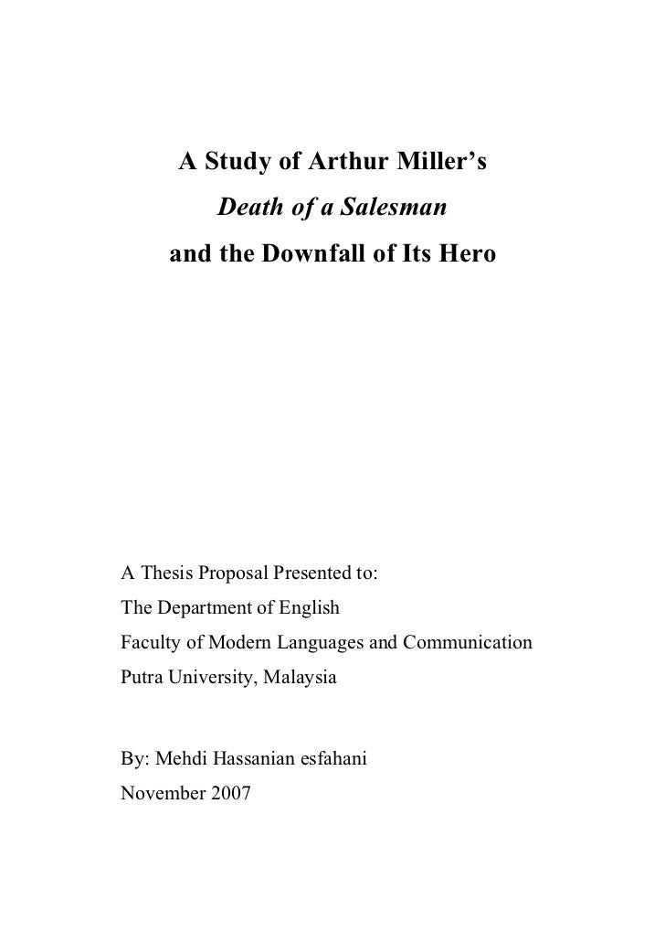 A Study of Arthur Miller's            Death of a Salesman      and the Downfall of Its Hero     A Thesis Proposal Presente...