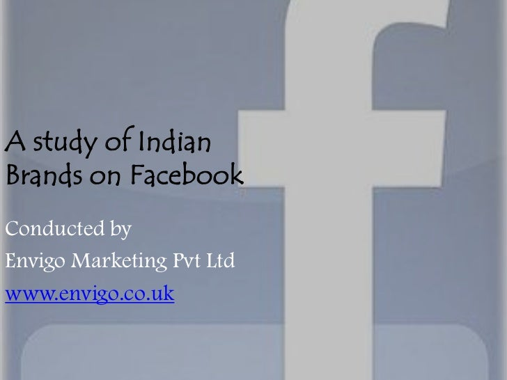 A study of IndianBrands on FacebookConducted byEnvigo Marketing Pvt Ltdwww.envigo.co.uk