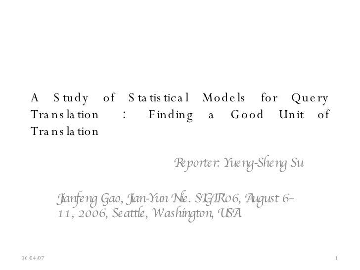A Study of Statistical Models for Query Translation  :   Finding a Good Unit of Translation Reporter: Yueng-Sheng Su Jianf...