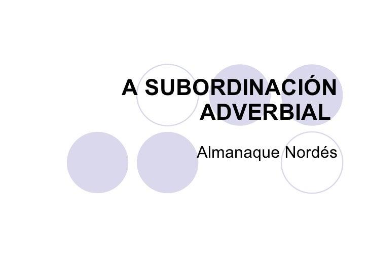 A SUBORDINACIÓN ADVERBIAL   Almanaque Nordés