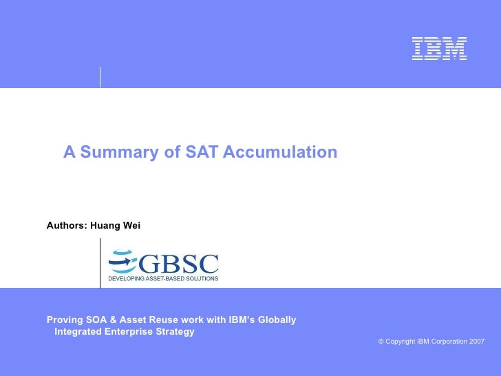 A Summary of SAT Accumulation Proving SOA & Asset Reuse work with IBM's Globally Integrated Enterprise Strategy  Authors: ...