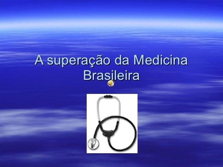 A superação da Medicina Brasileira