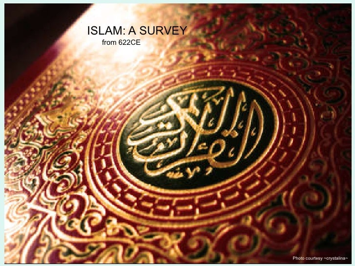 ISLAM: A SURVEY from 622CE Photo courtesy ~crystalina~