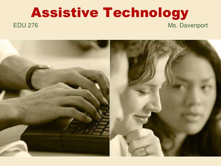 Assistive TechnologyEDU 276               Ms. Davenport