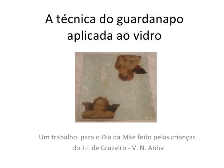 A técnica do guardanapo aplicada ao vidro Um trabalho  para o Dia da Mãe feito pelas crianças  do J.I. de Cruzeiro - V. N....