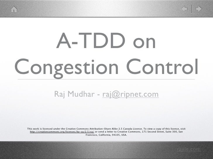 A-TDD on Congestion Control                        Raj Mudhar - raj@ripnet.com    This work is licensed under the Creative...