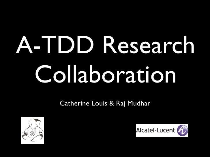 A-TDD Research  Collaboration    Catherine Louis & Raj Mudhar