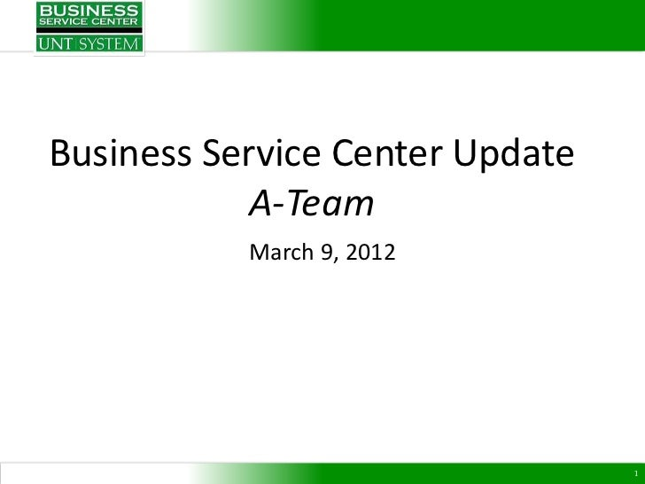 Business Service Center Update            A-Team           March 9, 2012                                 1